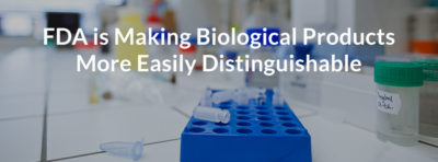 FDA is making biological products more easily distinguishable