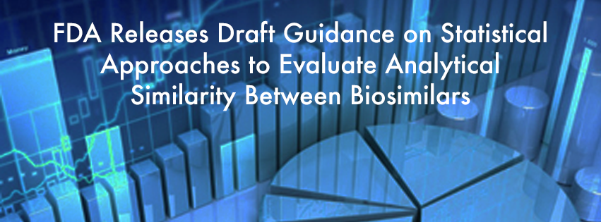 FDA Releases draft guidance on statistical approaches to evaluate analytical similarity between biosimilars