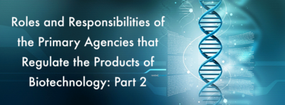 Part 2: Roles and Responsibilities of the Primary Agencies that Regulate the Products of Biotechnology.